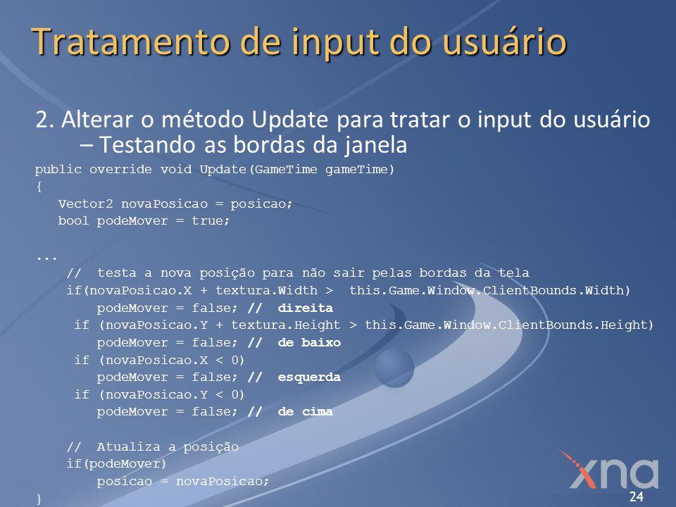 24 Tratamento de input do usuário 2. Alterar o método Update para tratar o input do usuário – Testando as bordas da janela public override void Update