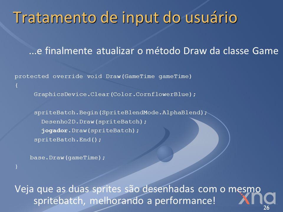 26 Tratamento de input do usuário...e finalmente atualizar o método Draw da classe Game protected override void Draw(GameTime gameTime) { GraphicsDevi