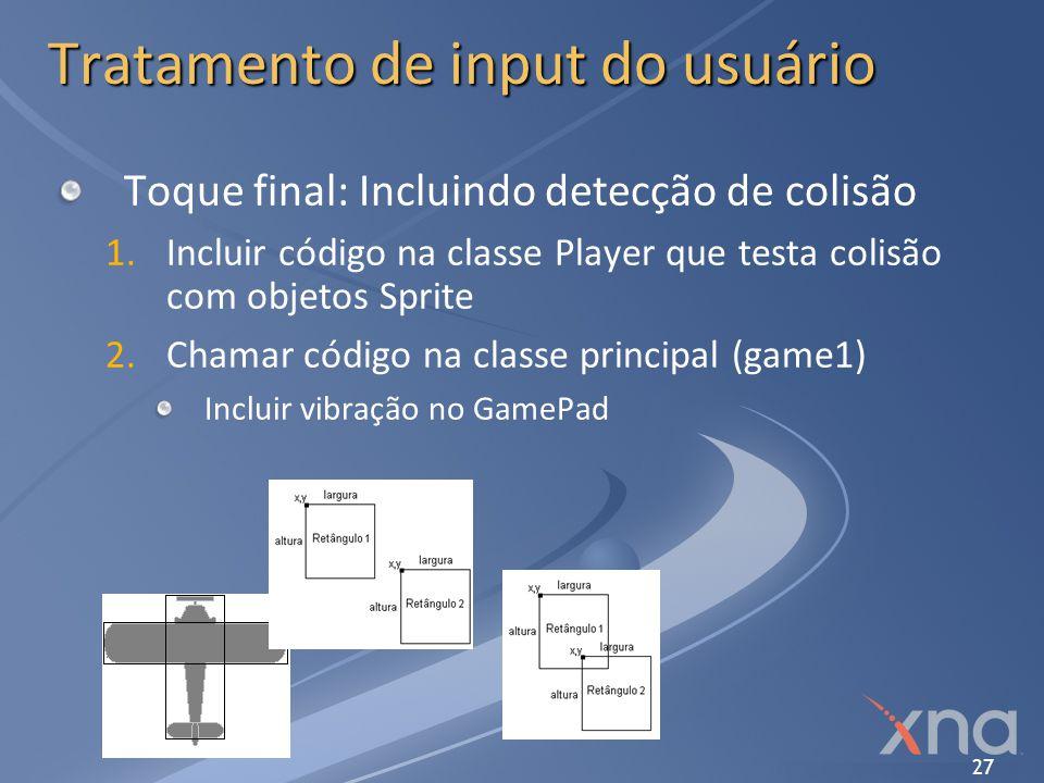 27 Tratamento de input do usuário Toque final: Incluindo detecção de colisão 1. 1.Incluir código na classe Player que testa colisão com objetos Sprite