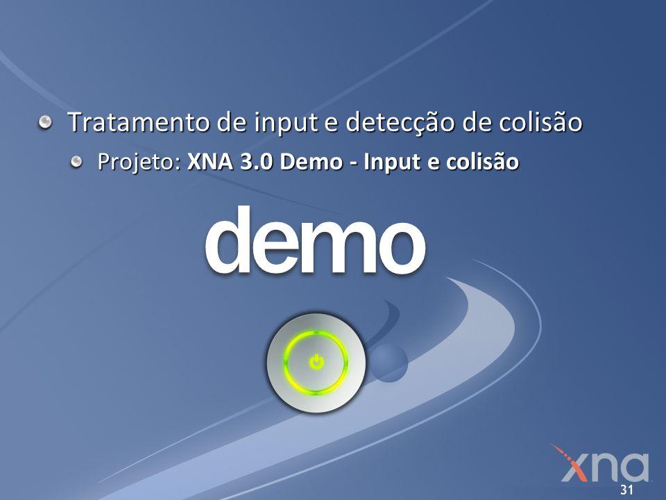 31 Tratamento de input e detecção de colisão Projeto: XNA 3.0 Demo - Input e colisão