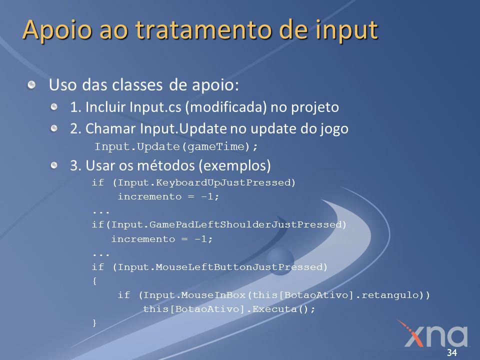 34 Apoio ao tratamento de input Uso das classes de apoio: 1. Incluir Input.cs (modificada) no projeto 2. Chamar Input.Update no update do jogo Input.U