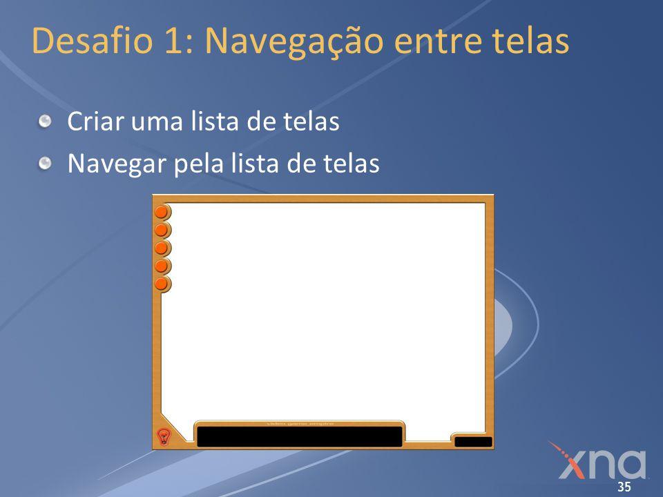 35 Desafio 1: Navegação entre telas Criar uma lista de telas Navegar pela lista de telas