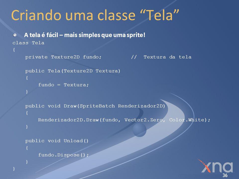 36 Criando uma classe Tela A tela é fácil – mais simples que uma sprite! class Tela { private Texture2D fundo; // Textura da tela public Tela(Texture2
