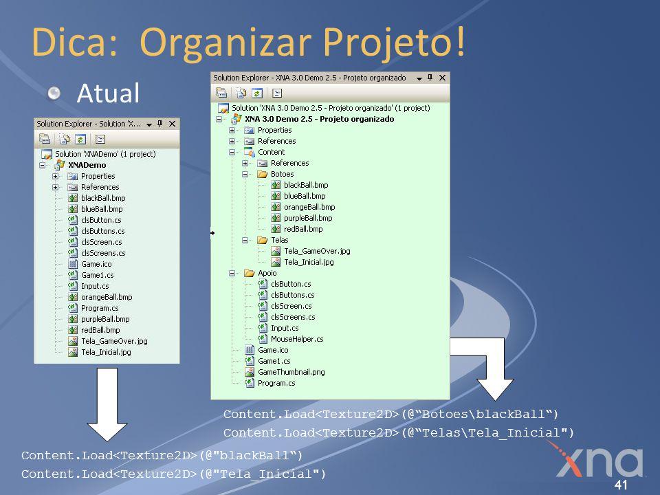 41 Dica: Organizar Projeto! AtualOrganizado Content.Load (@Botoes\blackBall) Content.Load (@Telas\Tela_Inicial