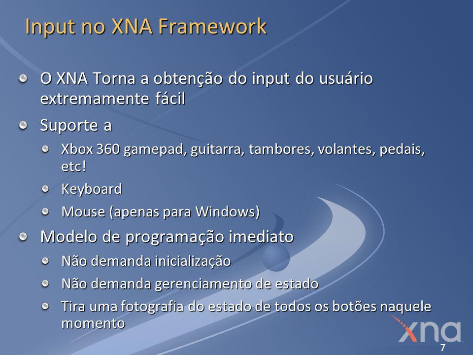 18 Input no XNA Framework Motores de vibração Esquerda: baixa-freqüência Direita: alta-freqüência Cada um pode vibrar com intensidade de 0.0 a 1.0 Valores contínuos (float) 1.0 é a vibração máxima 0.0 encerra a vibração – se não atribuir 0, continua vibrando.