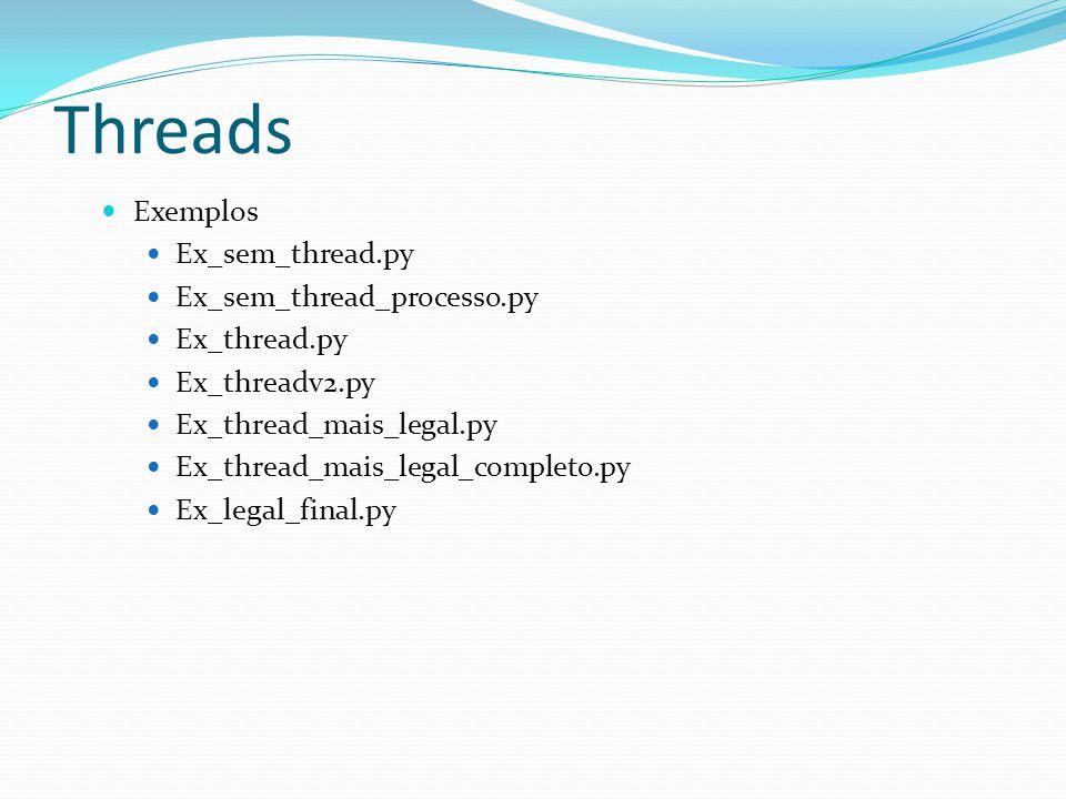 Threads Exemplos Ex_sem_thread.py Ex_sem_thread_processo.py Ex_thread.py Ex_threadv2.py Ex_thread_mais_legal.py Ex_thread_mais_legal_completo.py Ex_le