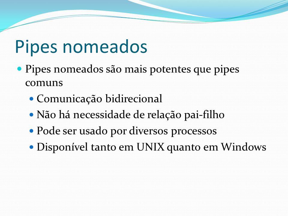 Pipes nomeados Pipes nomeados são mais potentes que pipes comuns Comunicação bidirecional Não há necessidade de relação pai-filho Pode ser usado por d