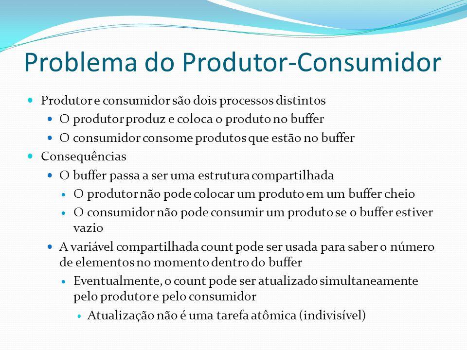 Problema do Produtor-Consumidor Produtor e consumidor são dois processos distintos O produtor produz e coloca o produto no buffer O consumidor consome