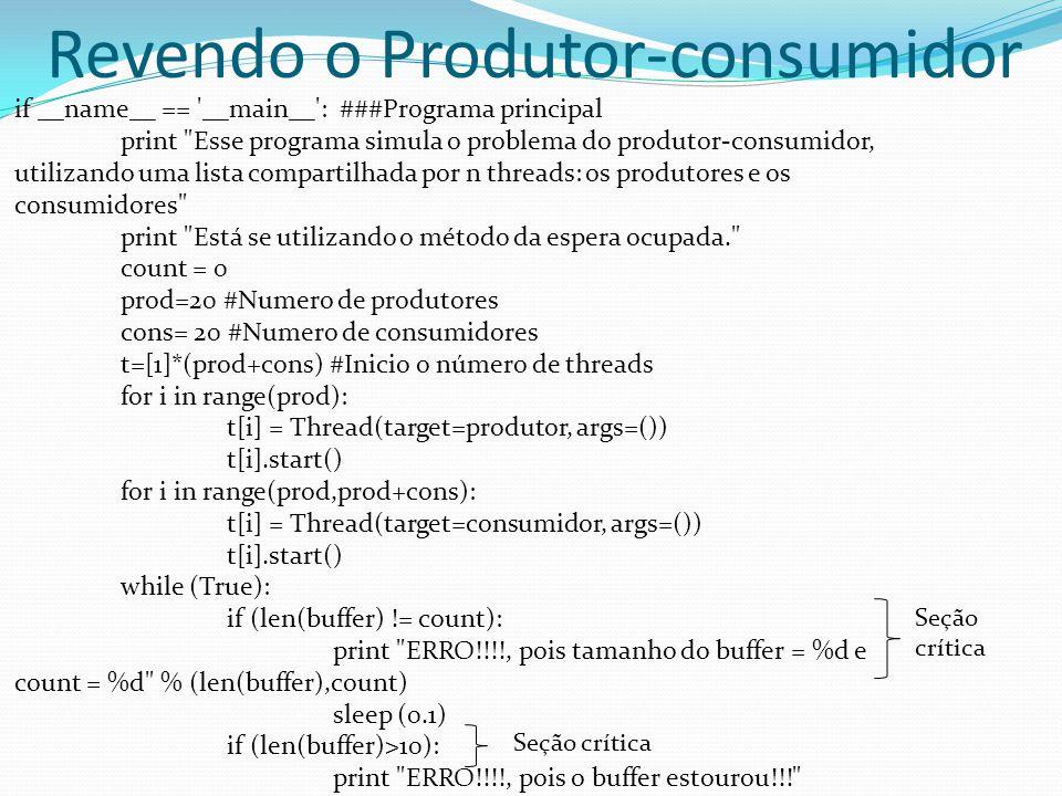 Revendo o Produtor-consumidor if __name__ == '__main__': ###Programa principal print