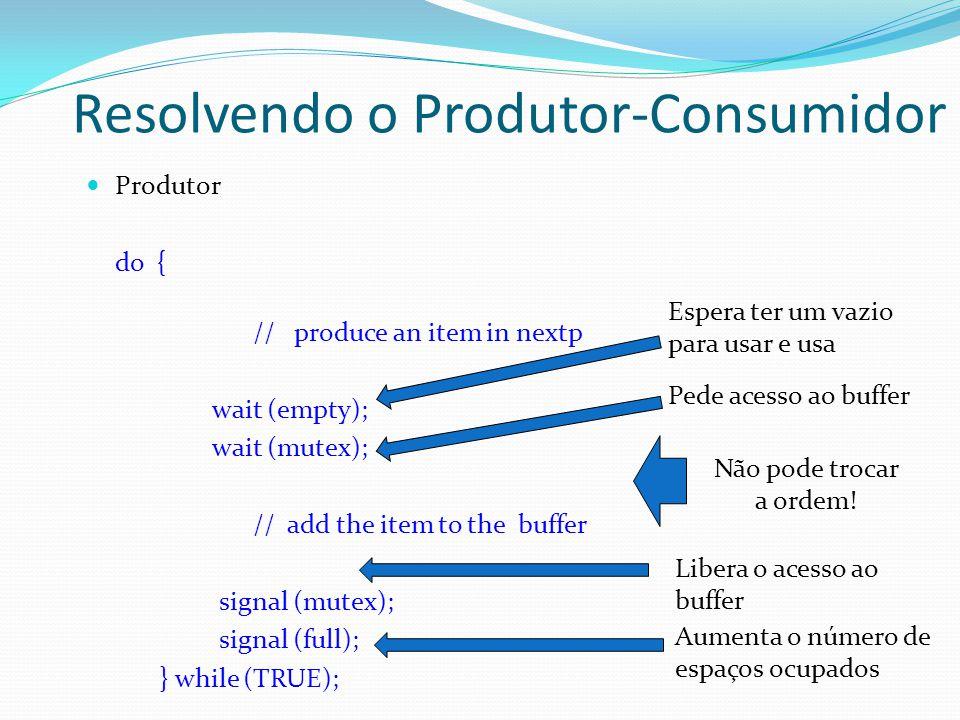 Resolvendo o Produtor-Consumidor Produtor do { // produce an item in nextp wait (empty); wait (mutex); // add the item to the buffer signal (mutex); s