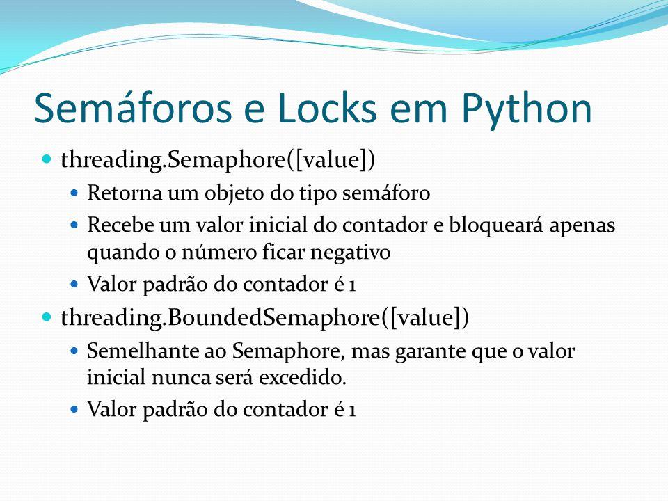 Semáforos e Locks em Python threading.Semaphore([value]) Retorna um objeto do tipo semáforo Recebe um valor inicial do contador e bloqueará apenas qua