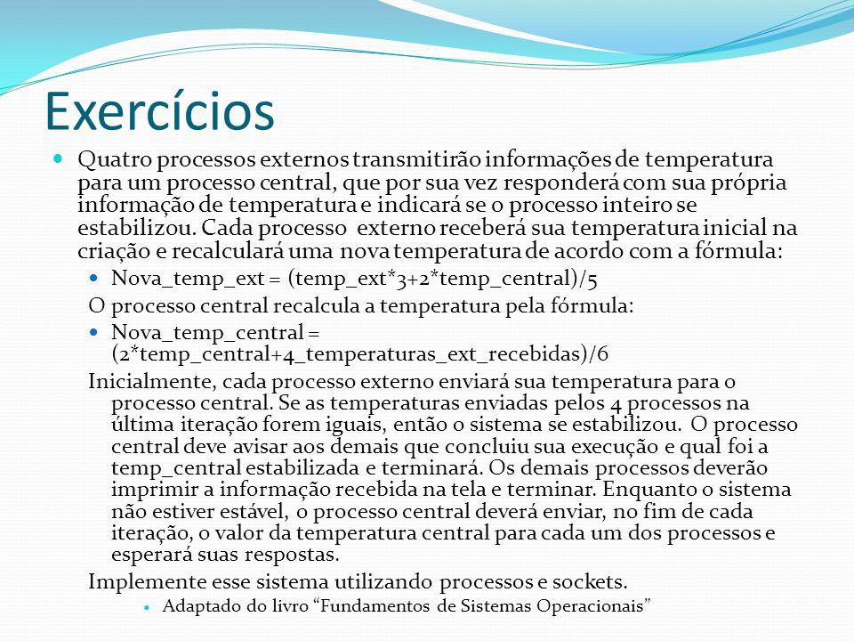 Exercícios Quatro processos externos transmitirão informações de temperatura para um processo central, que por sua vez responderá com sua própria info