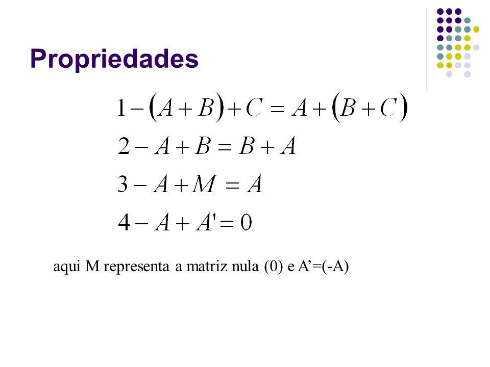 Propriedades aqui M representa a matriz nula (0) e A=(-A)