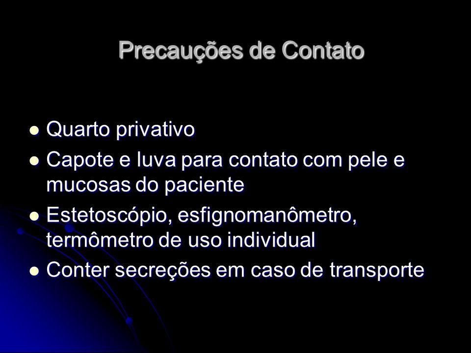 Precauções de Contato Precauções de Contato Quarto privativo Quarto privativo Capote e luva para contato com pele e mucosas do paciente Capote e luva