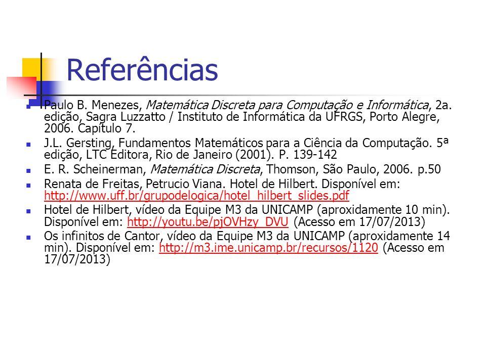 Referências Paulo B. Menezes, Matemática Discreta para Computação e Informática, 2a. edição, Sagra Luzzatto / Instituto de Informática da UFRGS, Porto
