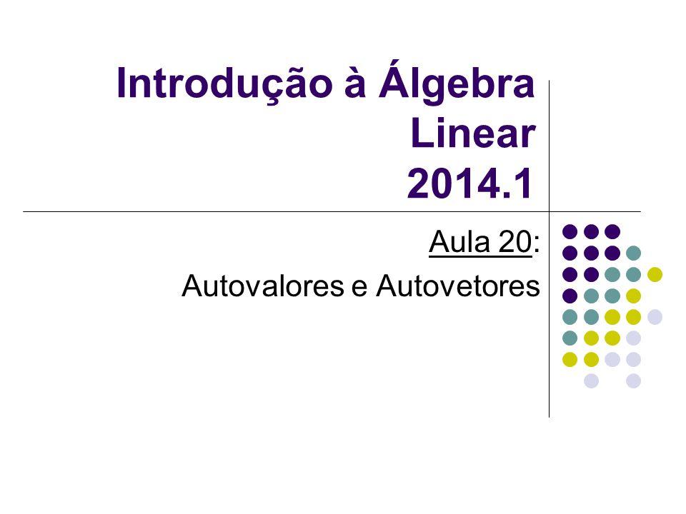 Introdução à Álgebra Linear 2014.1 Aula 20: Autovalores e Autovetores