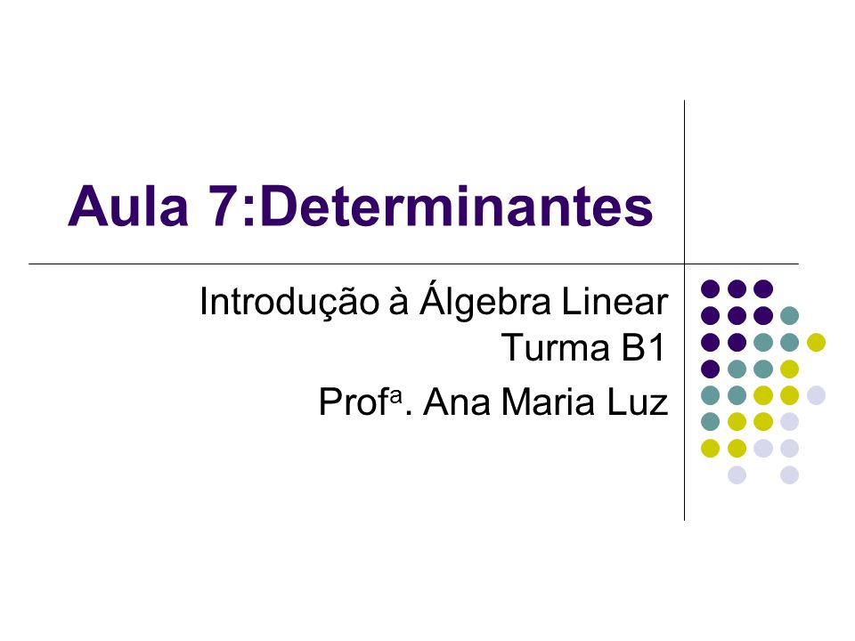 Aula 7:Determinantes Introdução à Álgebra Linear Turma B1 Prof a. Ana Maria Luz