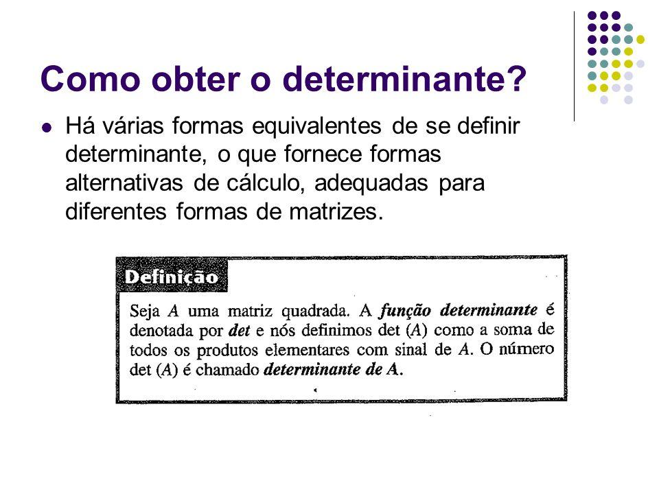 Produtos elementares Se A é uma matriz nxn, dizemos que um produto de n entradas de A, tais que não há duas da mesma linha ou coluna de A é uma produto elementar da matriz A produtos elementares a 11 a 22 a 12 a 21