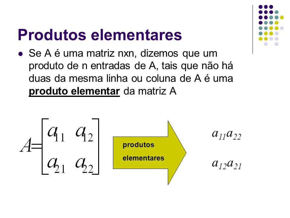 Produtos elementares produtos elementares Um produto elementar Multiplicado por +1 ou -1 é chamado produto elementar com sinal de A.
