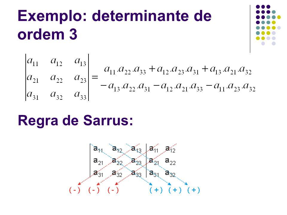 Propriedades da função determinante Seja A uma matriz quadrada nxn D1: O determinante de uma matriz é único.