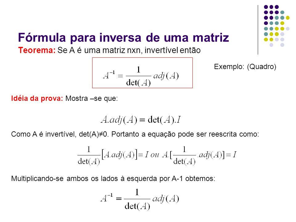 Idéia da prova: Mostra –se que: Como A é invertível, det(A)0. Portanto a equação pode ser reescrita como: Multiplicando-se ambos os lados à esquerda p