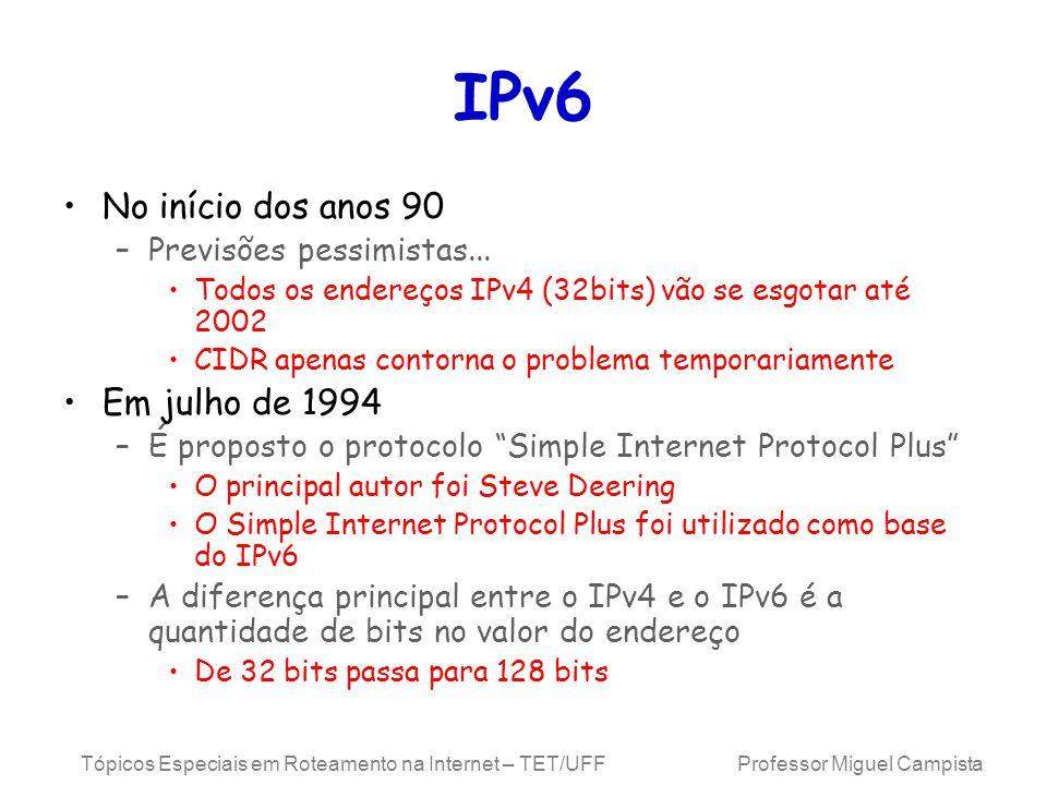 Tópicos Especiais em Roteamento na Internet – TET/UFF Professor Miguel Campista Endereços Multicast Identificados pelo prefixo: 11111111 Flags –Somente o último bit possui função definida Ele define se o endereço IP é definitivo ou temporário –Endereços IP temporários são utilizados »P.ex.: para experimentos Comprimento (bits)844112 Parte do endereço11111111FlagsEscopoID do grupo