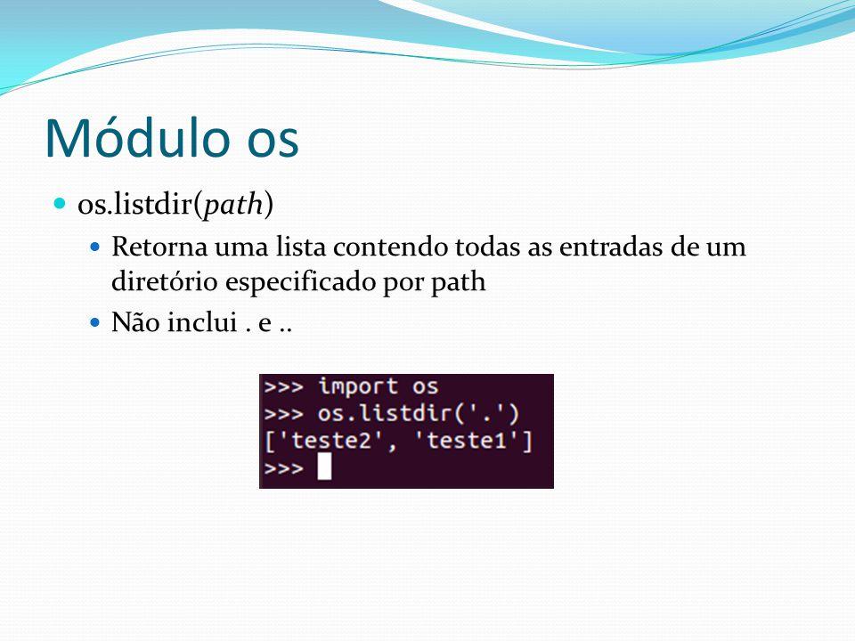 os.listdir(path) Retorna uma lista contendo todas as entradas de um diretório especificado por path Não inclui. e..