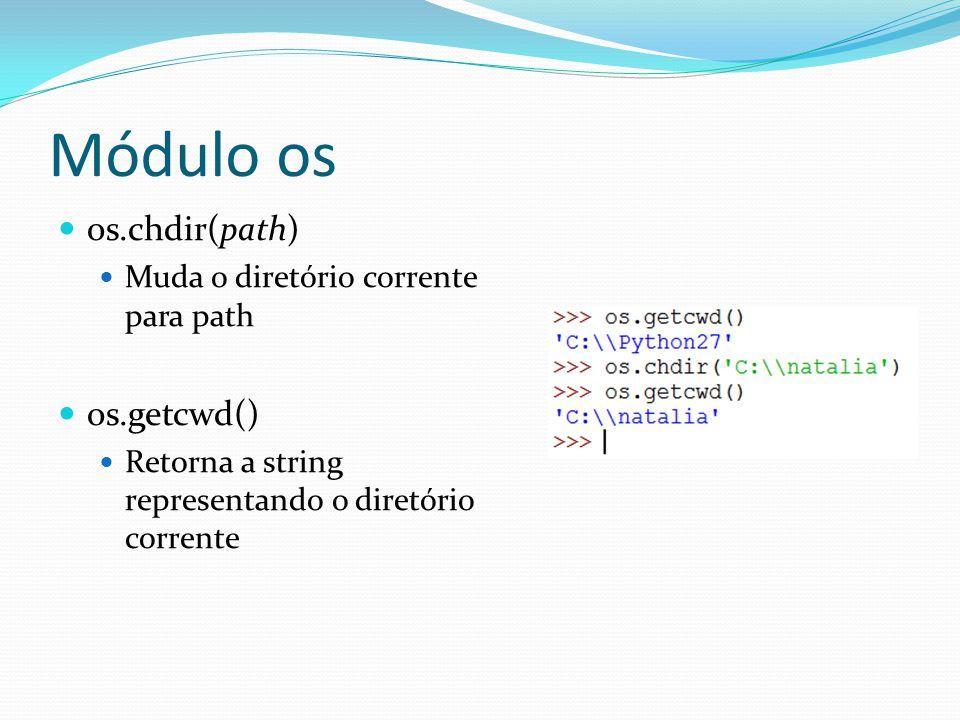 Módulo os os.chdir(path) Muda o diretório corrente para path os.getcwd() Retorna a string representando o diretório corrente