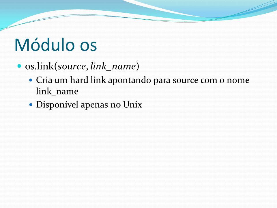 os.link(source, link_name) Cria um hard link apontando para source com o nome link_name Disponível apenas no Unix
