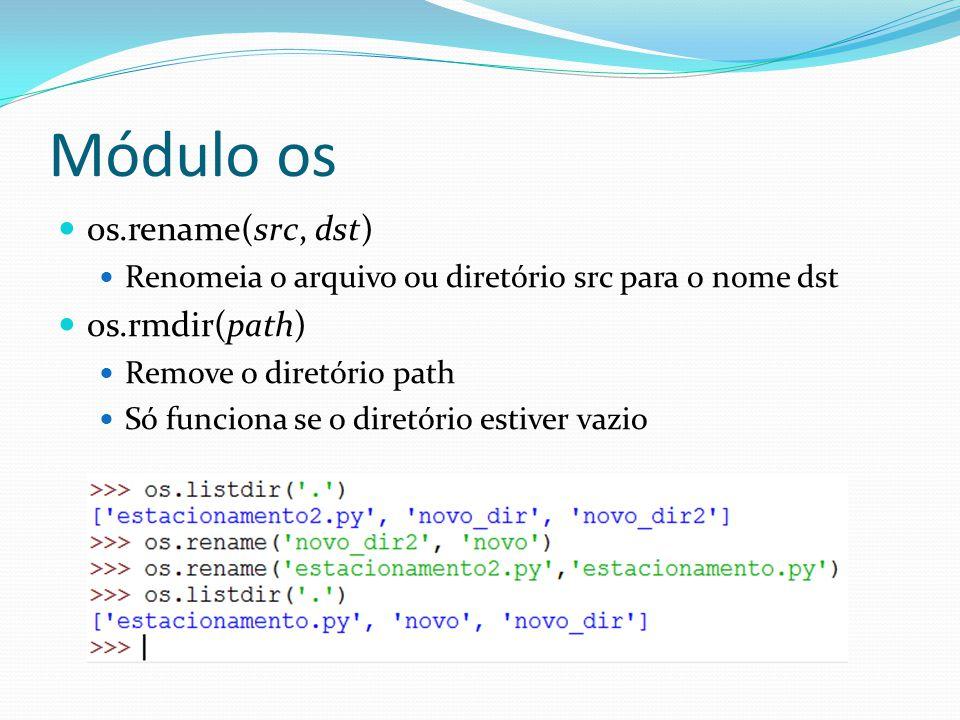 Módulo os os.rename(src, dst) Renomeia o arquivo ou diretório src para o nome dst os.rmdir(path) Remove o diretório path Só funciona se o diretório es
