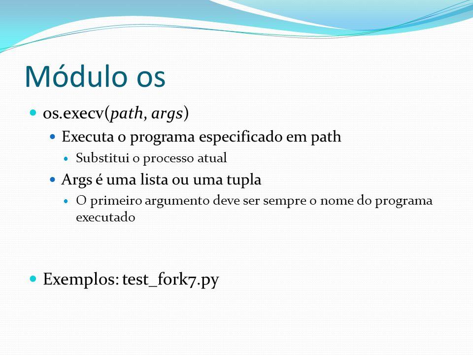 Módulo os os.execv(path, args) Executa o programa especificado em path Substitui o processo atual Args é uma lista ou uma tupla O primeiro argumento d