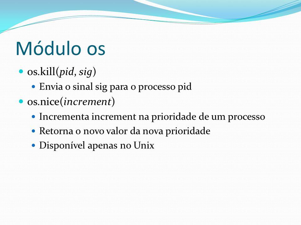 os.kill(pid, sig) Envia o sinal sig para o processo pid os.nice(increment) Incrementa increment na prioridade de um processo Retorna o novo valor da n