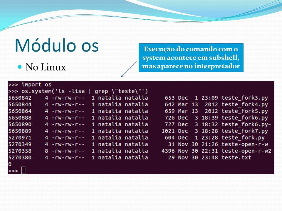 Módulo os No Linux Execução do comando com o system acontece em subshell, mas aparece no interpretador