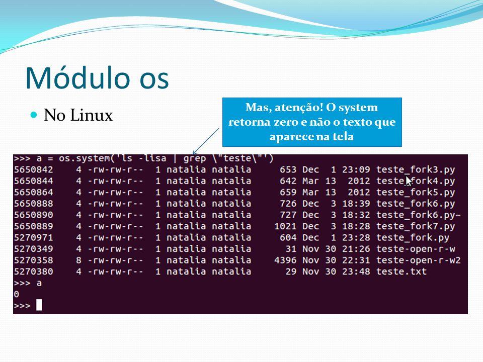 Módulo os No Linux Mas, atenção! O system retorna zero e não o texto que aparece na tela