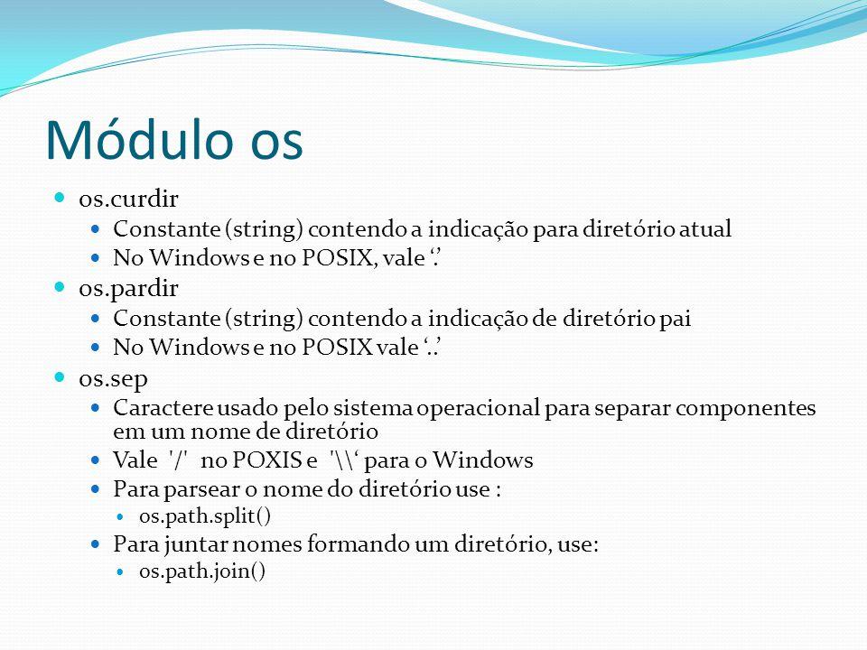 Módulo os os.curdir Constante (string) contendo a indicação para diretório atual No Windows e no POSIX, vale. os.pardir Constante (string) contendo a