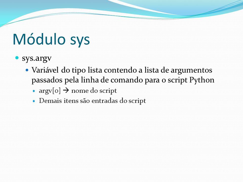 Módulo sys sys.argv Variável do tipo lista contendo a lista de argumentos passados pela linha de comando para o script Python argv[0] nome do script Demais itens são entradas do script