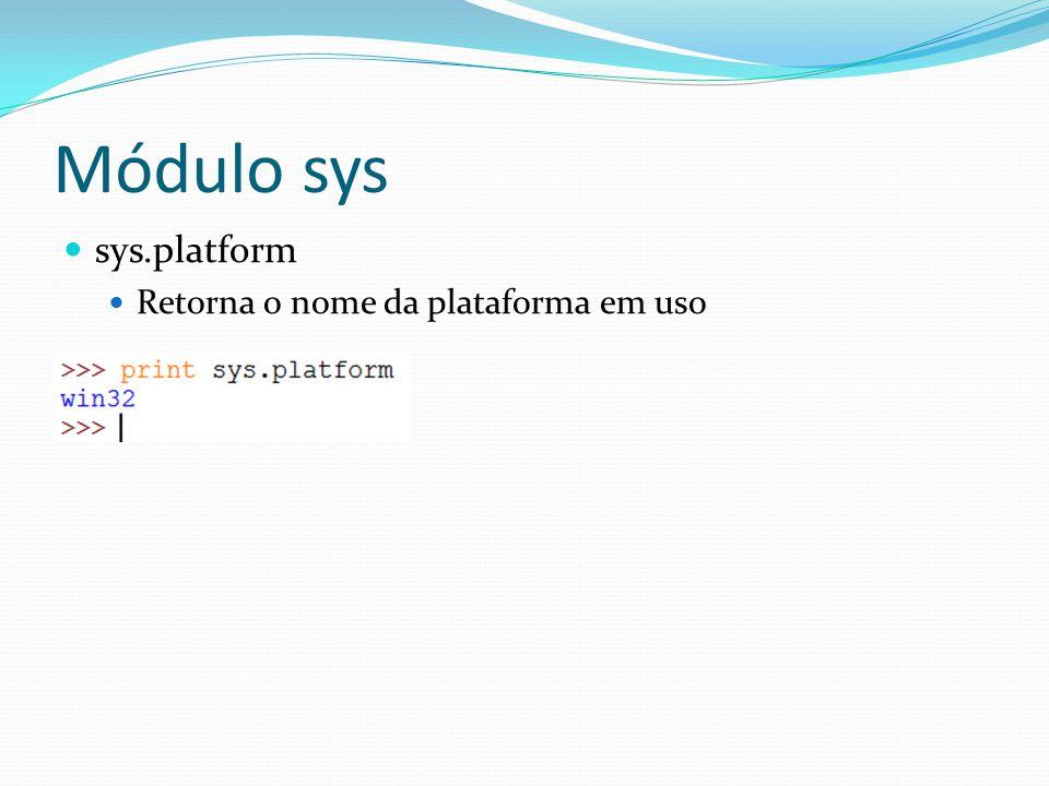 Módulo sys sys.stdin, sys.stdout e sys.stderr Objetos do tipo file que correspondem a entrada, saída e erro padrões do interpretador sys.__stdin__, sys.__stdout__ e sys.__stderr__ Objetos contendo o valor original de stdin, stderr e stdout
