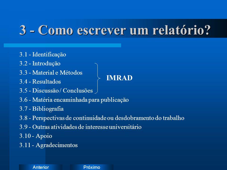 PróximoAnterior 3 - Como escrever um relatório? 3.1 - Identificação 3.2 - Introdução 3.3 - Material e Métodos 3.4 - Resultados 3.5 - Discussão / Concl