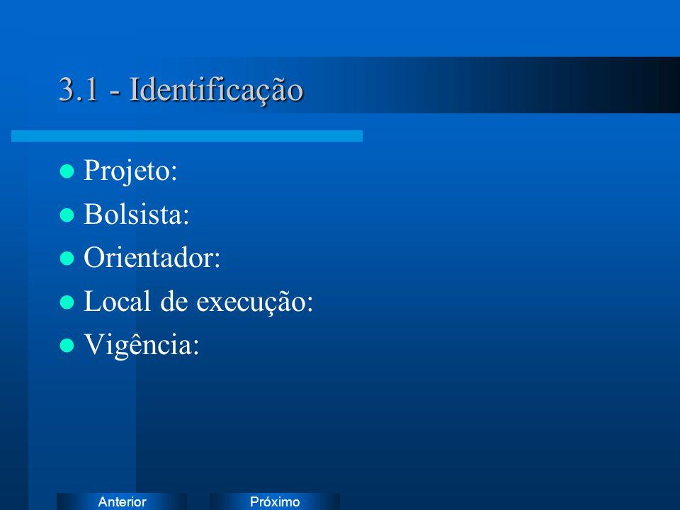 PróximoAnterior 3.1 - Identificação Projeto: Bolsista: Orientador: Local de execução: Vigência: