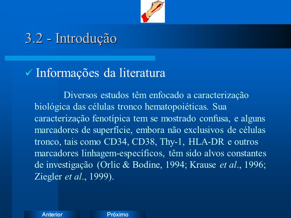 PróximoAnterior 3.2 - Introdução Informações da literatura Diversos estudos têm enfocado a caracterização biológica das células tronco hematopoiéticas