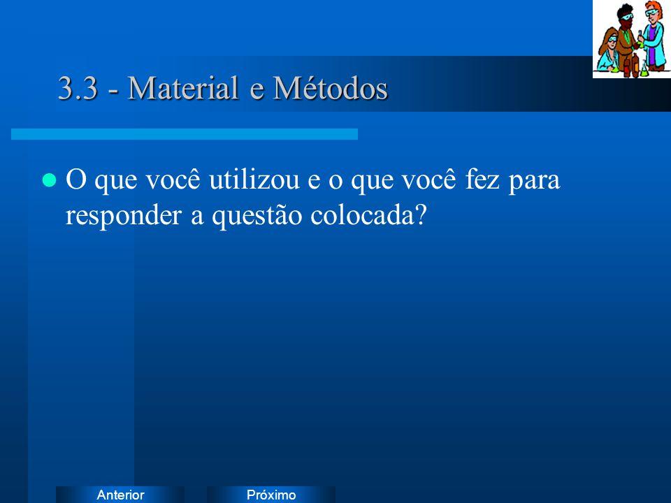 PróximoAnterior 3.3 - Material e Métodos O que você utilizou e o que você fez para responder a questão colocada?