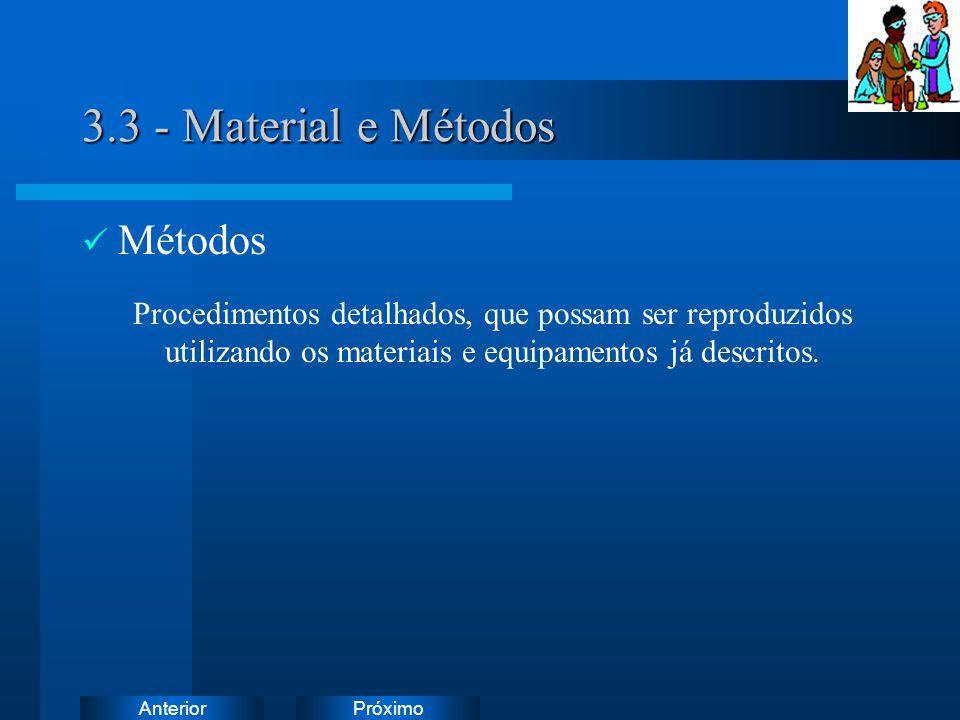 PróximoAnterior 3.3 - Material e Métodos Métodos Procedimentos detalhados, que possam ser reproduzidos utilizando os materiais e equipamentos já descritos.