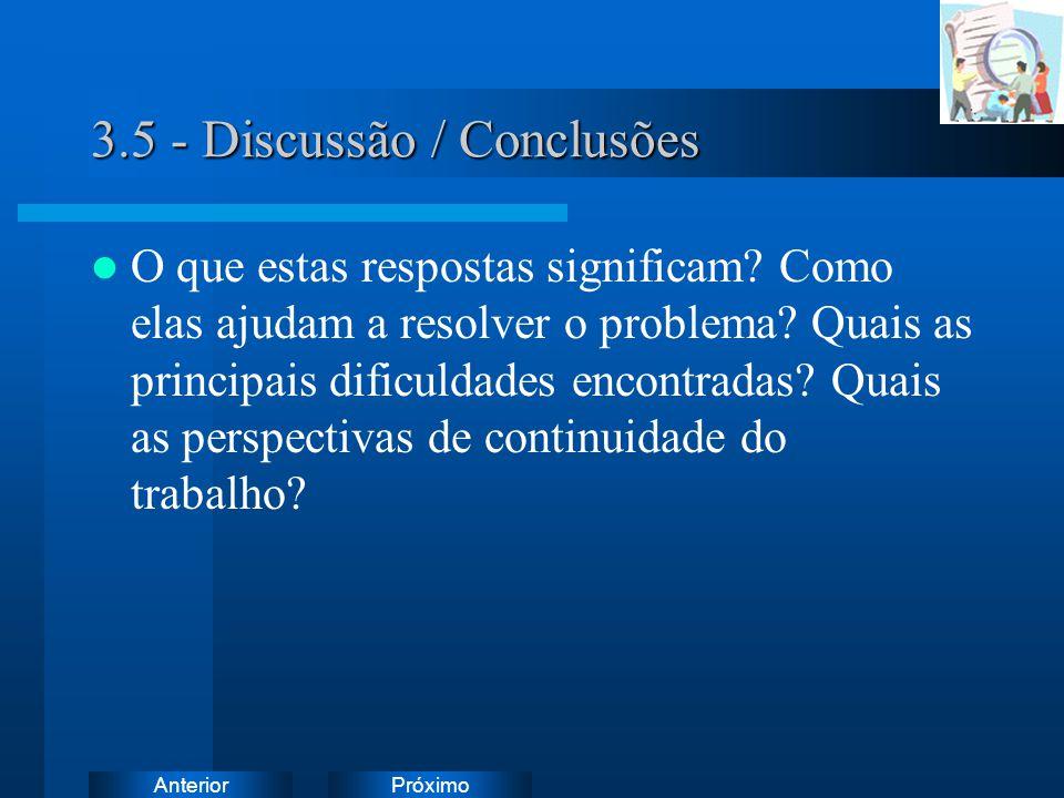 PróximoAnterior 3.5 - Discussão / Conclusões O que estas respostas significam? Como elas ajudam a resolver o problema? Quais as principais dificuldade