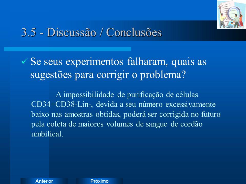 PróximoAnterior 3.5 - Discussão / Conclusões Se seus experimentos falharam, quais as sugestões para corrigir o problema? A impossibilidade de purifica