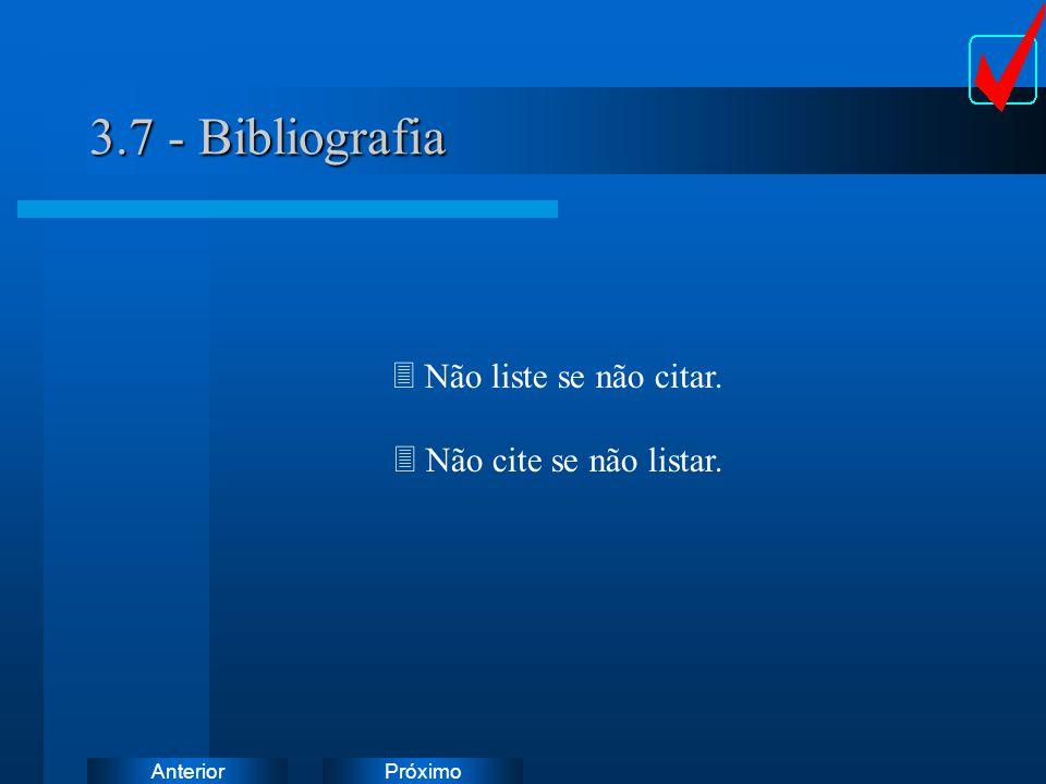 PróximoAnterior 3.7 - Bibliografia 3 Não liste se não citar. 3 Não cite se não listar.