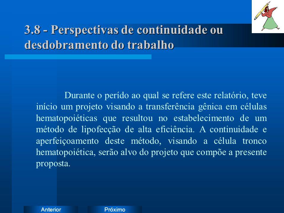 PróximoAnterior 3.8 - Perspectivas de continuidade ou desdobramento do trabalho Durante o perído ao qual se refere este relatório, teve início um proj