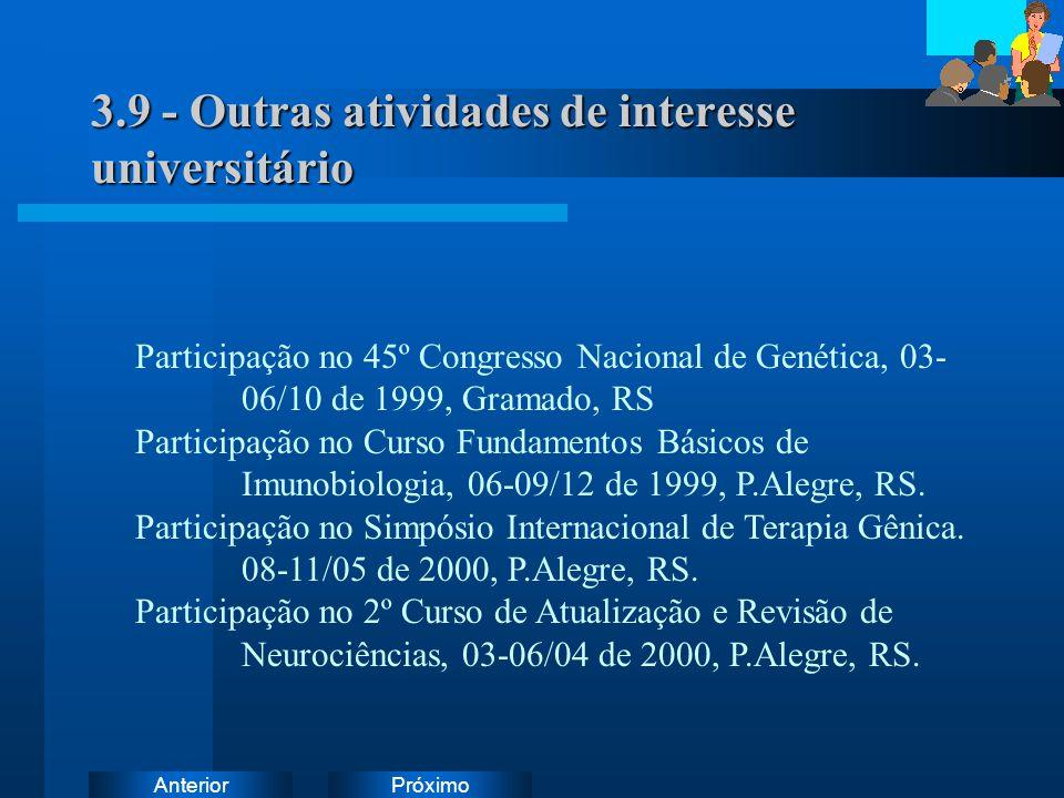 PróximoAnterior 3.9 - Outras atividades de interesse universitário Participação no 45º Congresso Nacional de Genética, 03- 06/10 de 1999, Gramado, RS