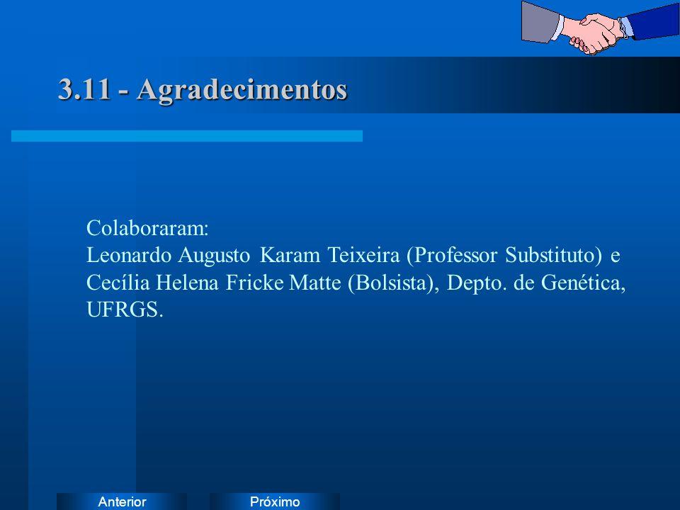 PróximoAnterior 3.11 - Agradecimentos Colaboraram: Leonardo Augusto Karam Teixeira (Professor Substituto) e Cecília Helena Fricke Matte (Bolsista), Depto.