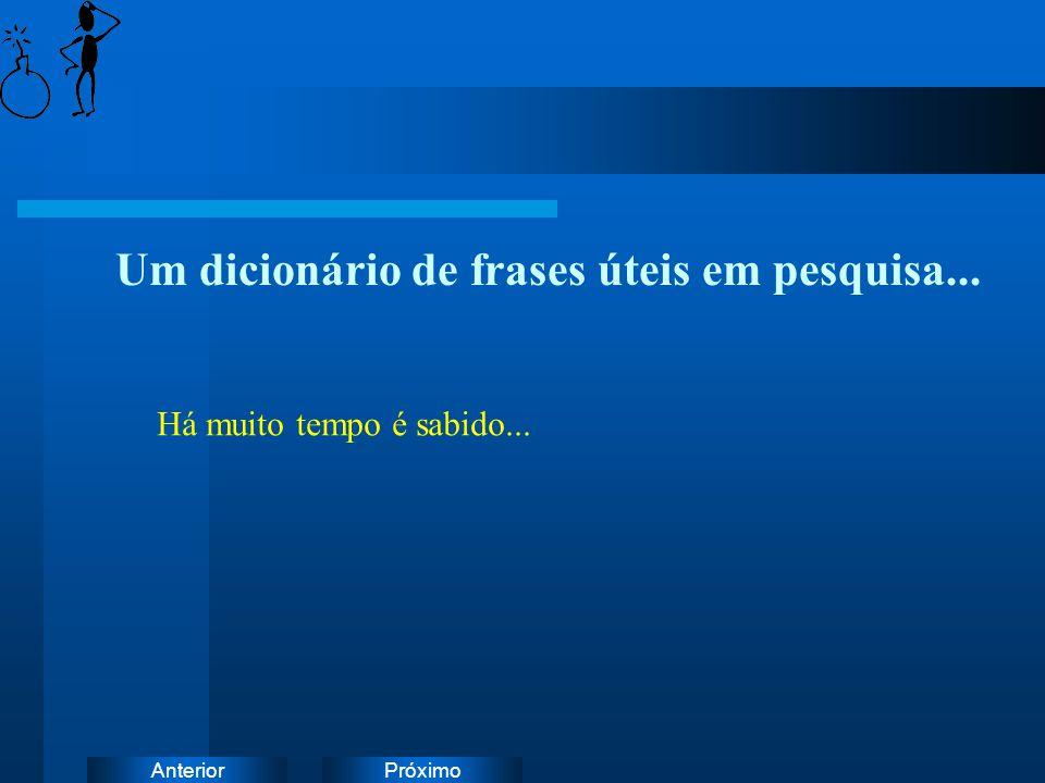 PróximoAnterior Um dicionário de frases úteis em pesquisa... Há muito tempo é sabido...