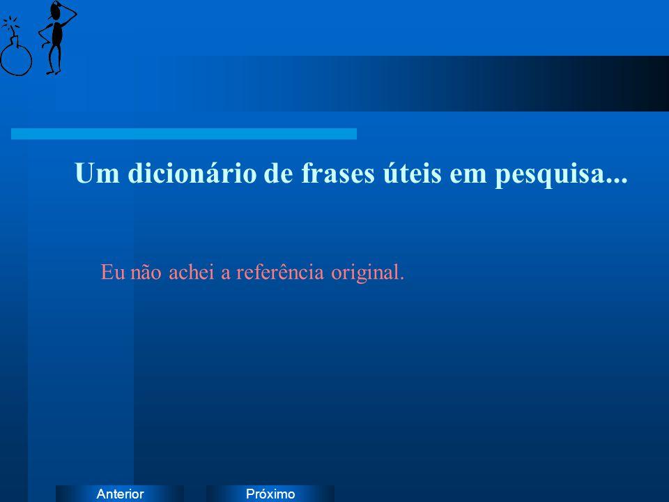 PróximoAnterior Um dicionário de frases úteis em pesquisa... Eu não achei a referência original.